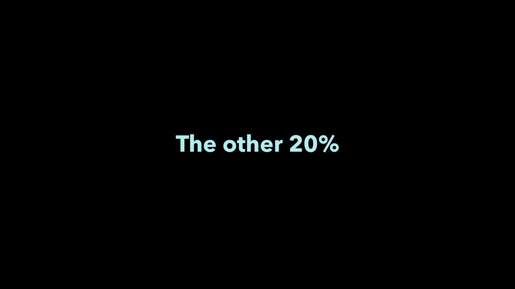 The other 20%