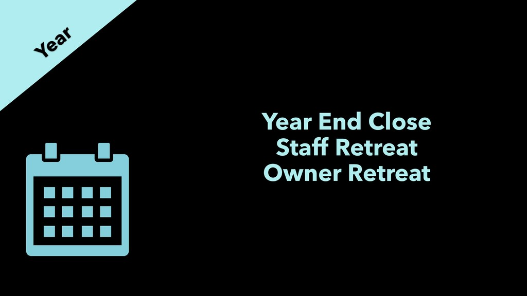 Year End Close Staff Retreat Owner Retreat Year