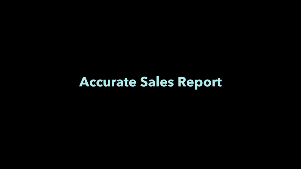 Accurate Sales Report