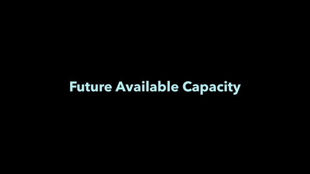 Future Available Capacity