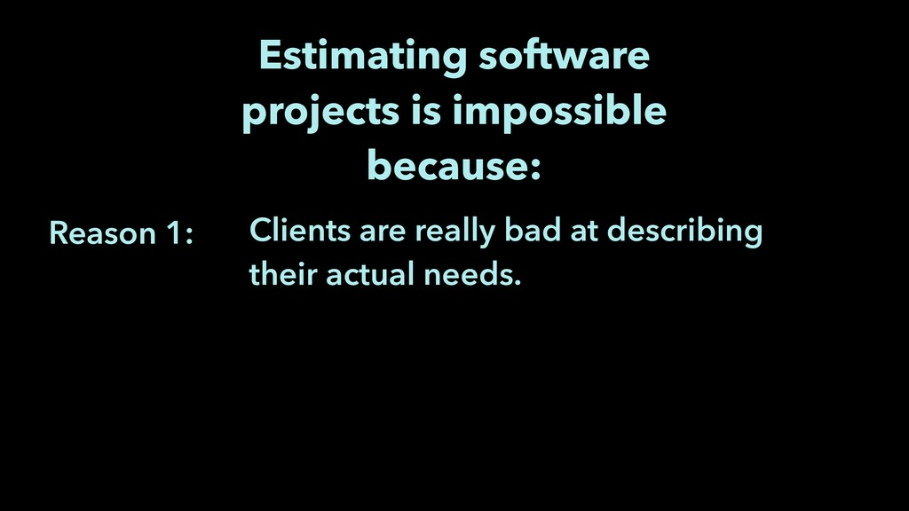 Reason 1: Estimating software projects is impos...