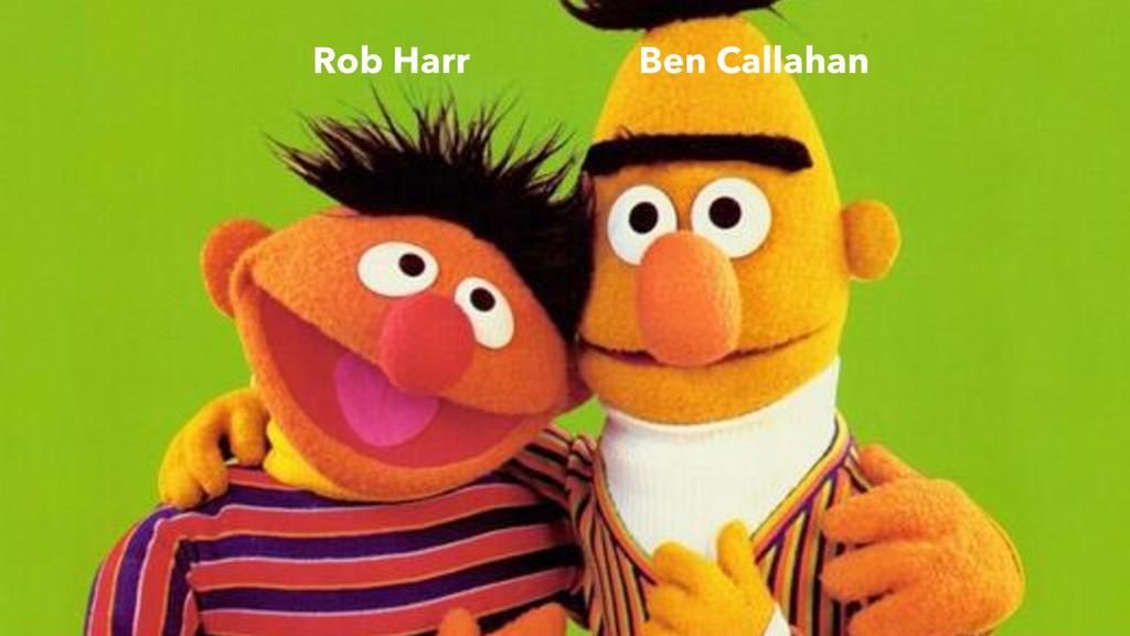Rob Harr Ben Callahan