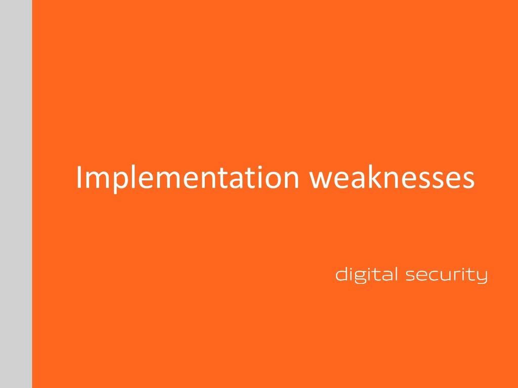 Implementation weaknesses