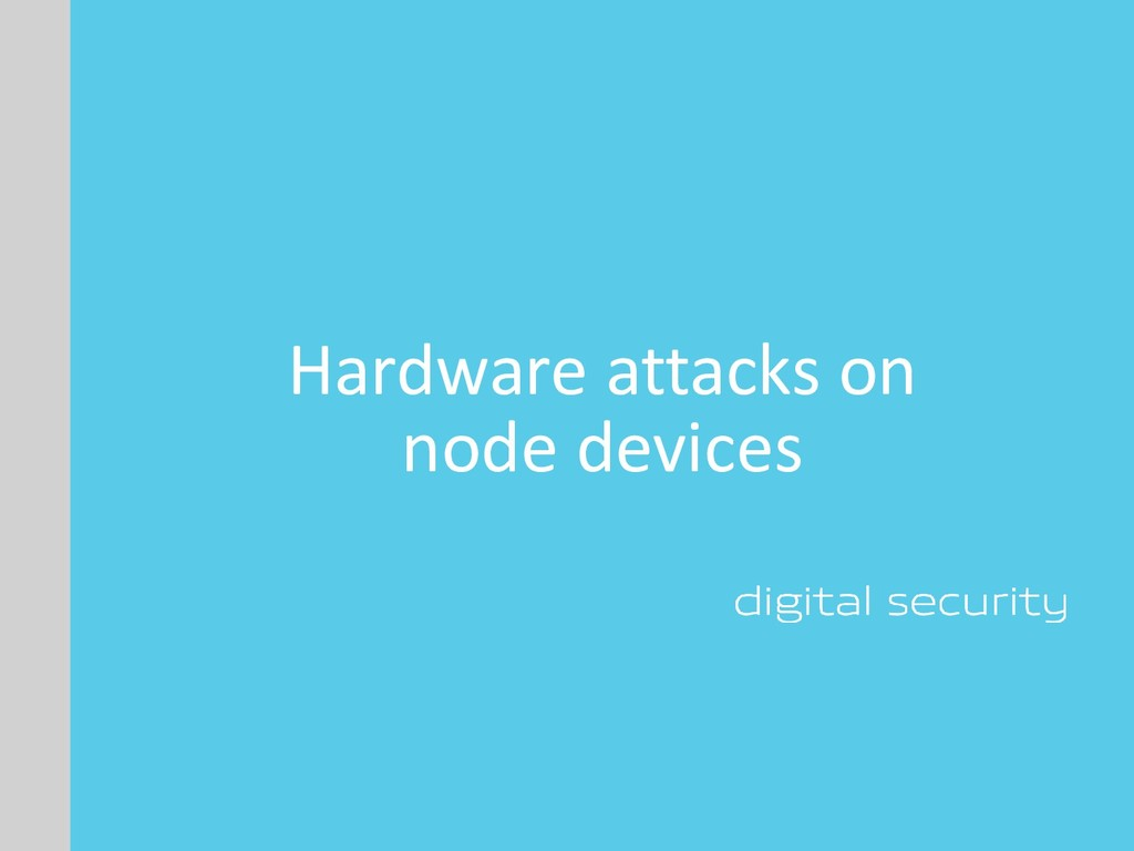 Hardware attacks on node devices