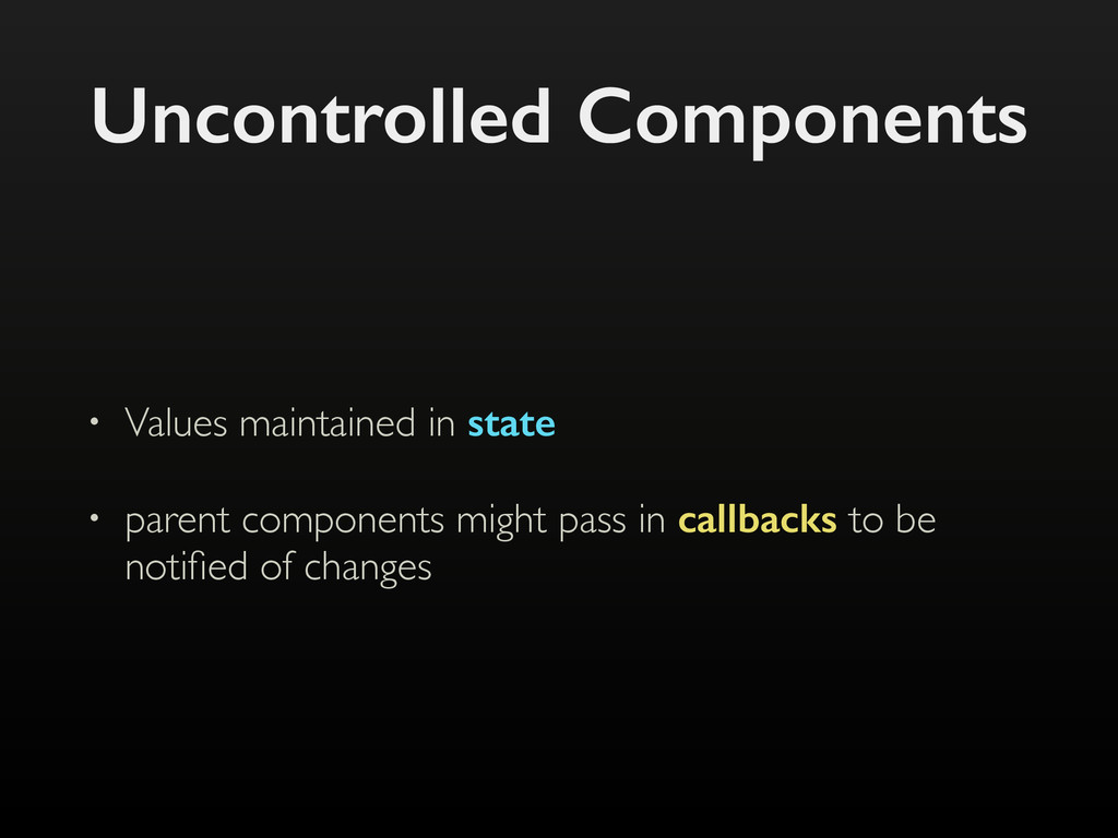 Uncontrolled Components • Values maintained in ...