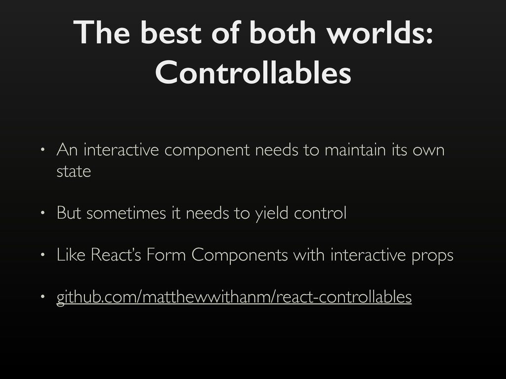 The best of both worlds: Controllables • An int...