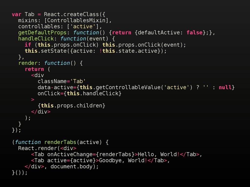 var Tab = React.createClass({ mixins: [Controll...