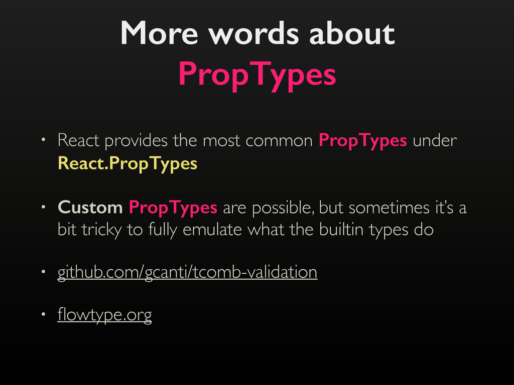 More words about PropTypes • React provides the...