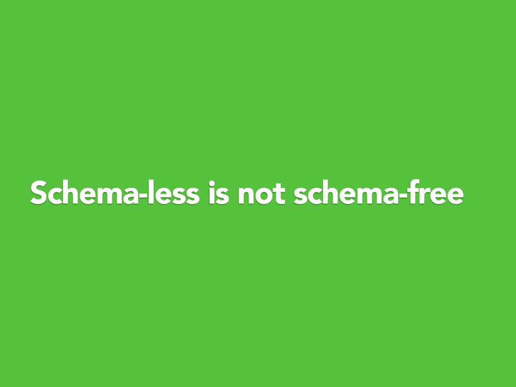 Schema-less is not schema-free
