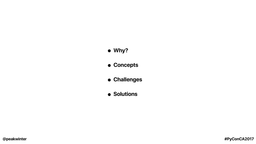 • Why? • Concepts • Challenges • Solutions @pea...
