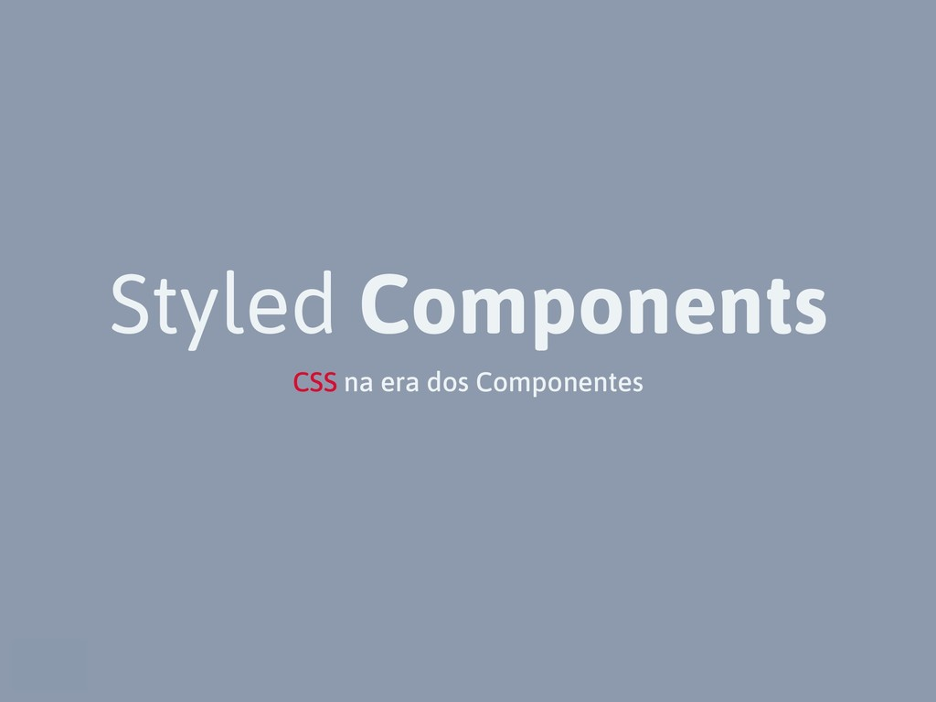 Styled Components CSS na era dos Componentes