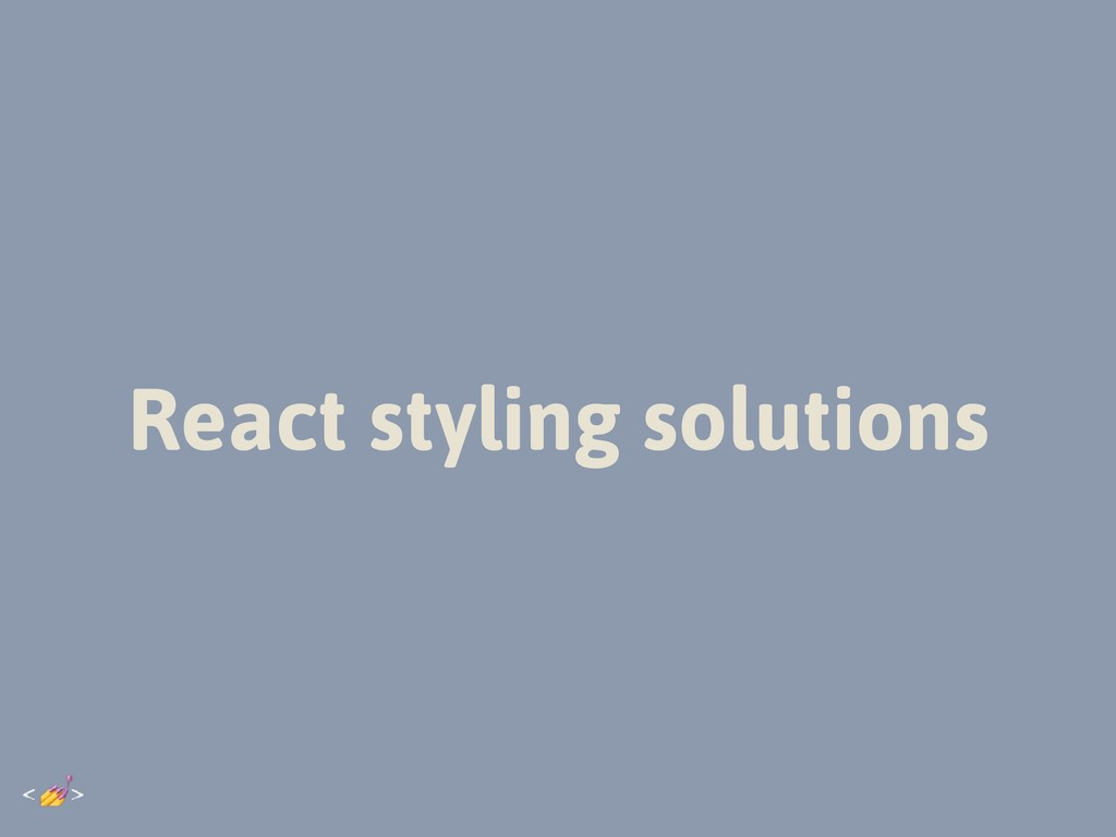 React styling solutions