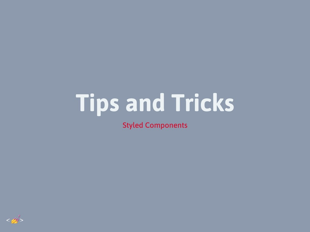 Tips and Tricks Styled Components
