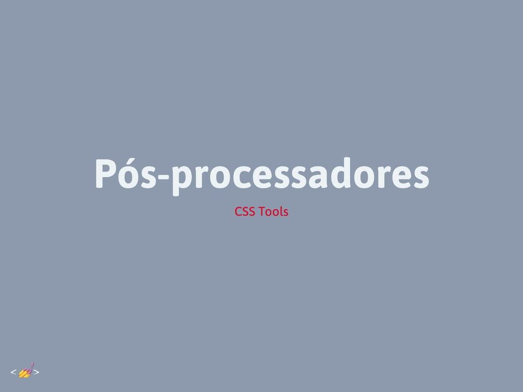 Pós-processadores CSS Tools