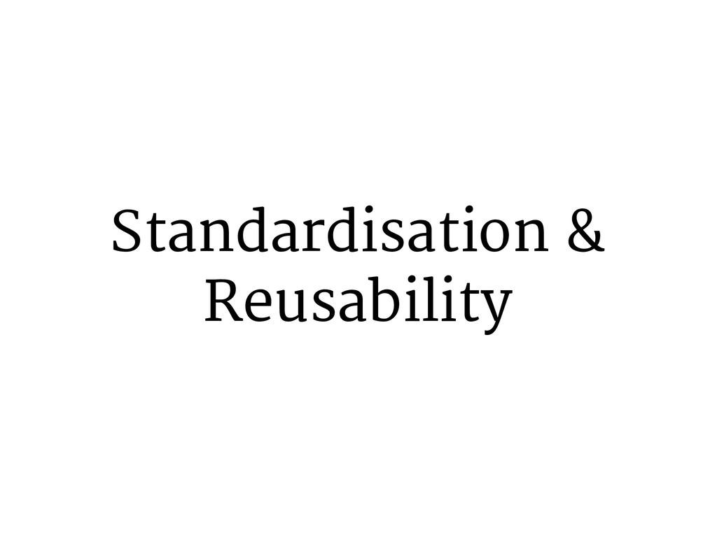 Standardisation & Reusability