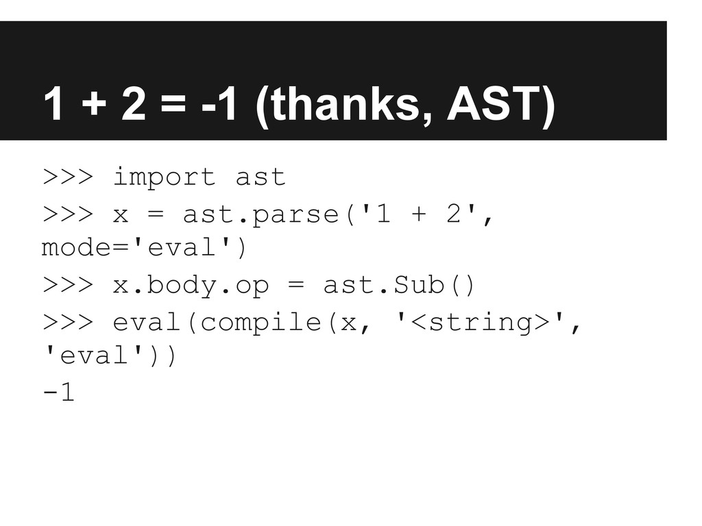 1 + 2 = -1 (thanks, AST) >>> import ast >>> x =...