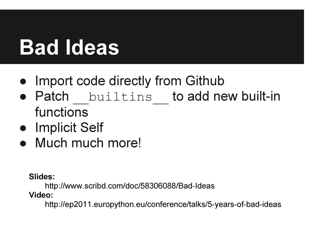 Bad Ideas ● Import code directly from Github ● ...