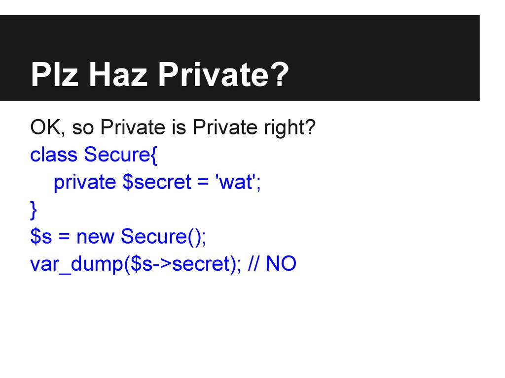 Plz Haz Private? OK, so Private is Private righ...