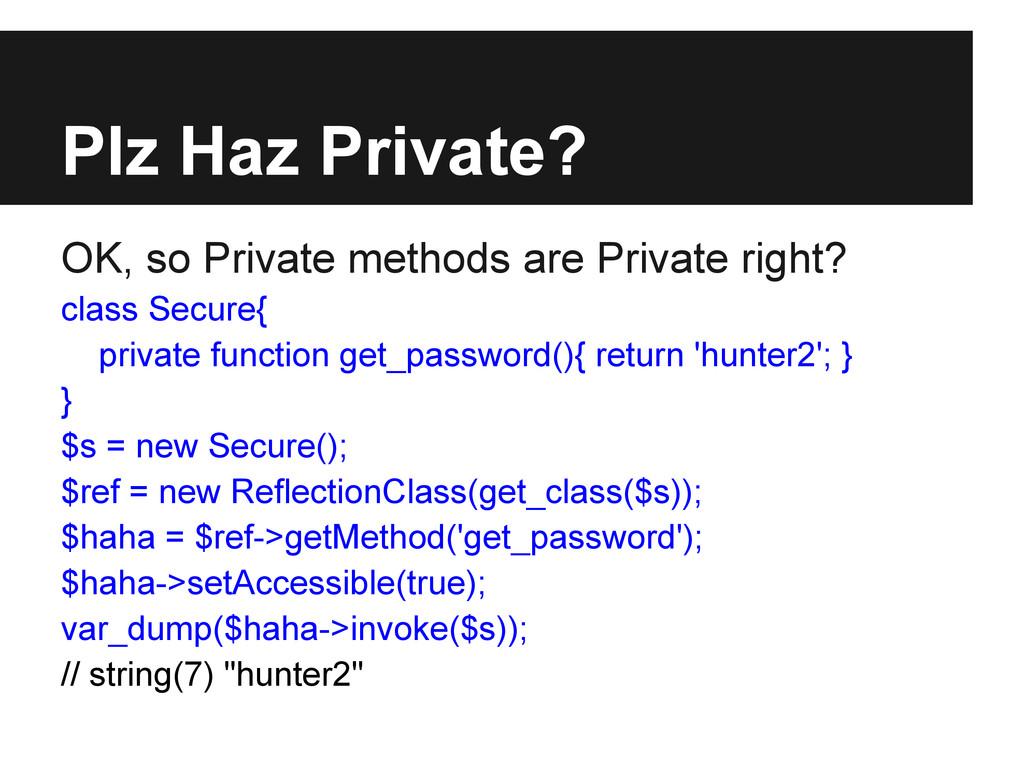 Plz Haz Private? OK, so Private methods are Pri...