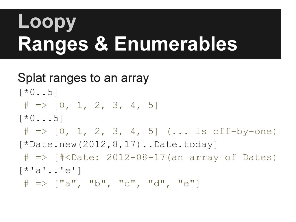 Loopy Ranges & Enumerables Splat ranges to an a...