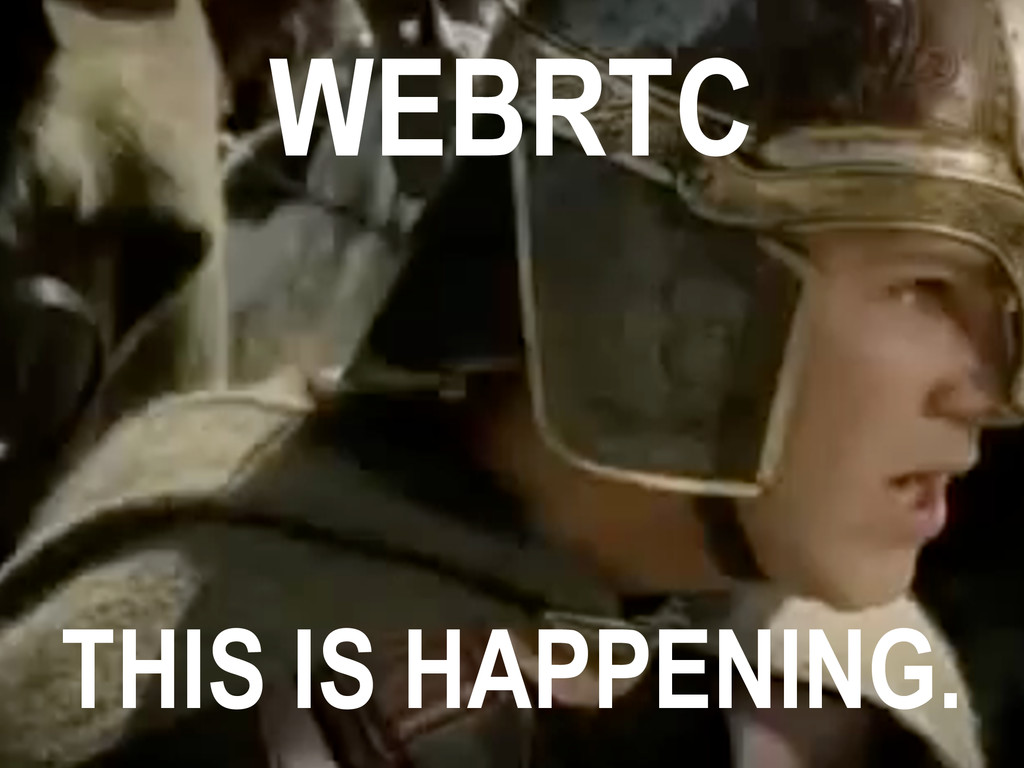 THIS IS HAPPENING. WEBRTC