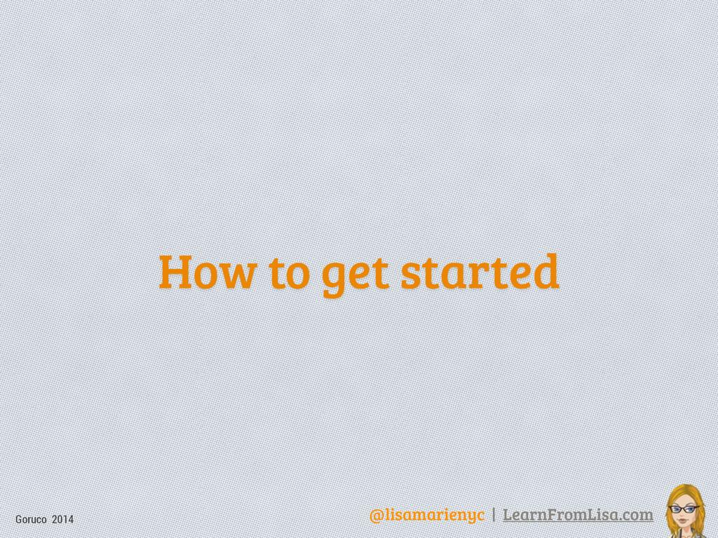 @lisamarienyc | LearnFromLisa.com Goruco 2014 H...