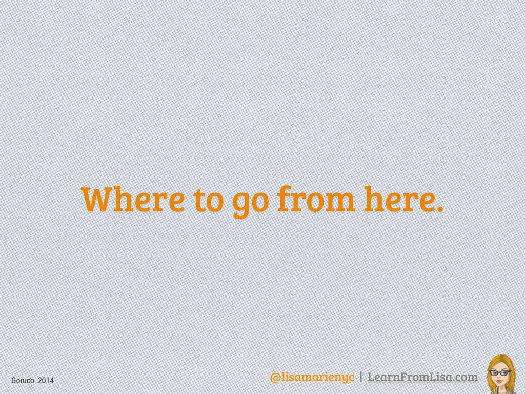 @lisamarienyc | LearnFromLisa.com Goruco 2014 W...