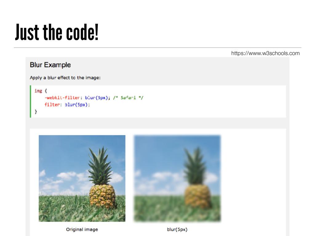 Just the code! https://www.w3schools.com