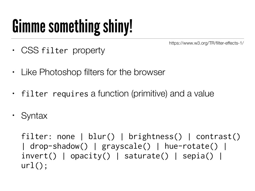 Gimme something shiny! • CSS filter property • ...