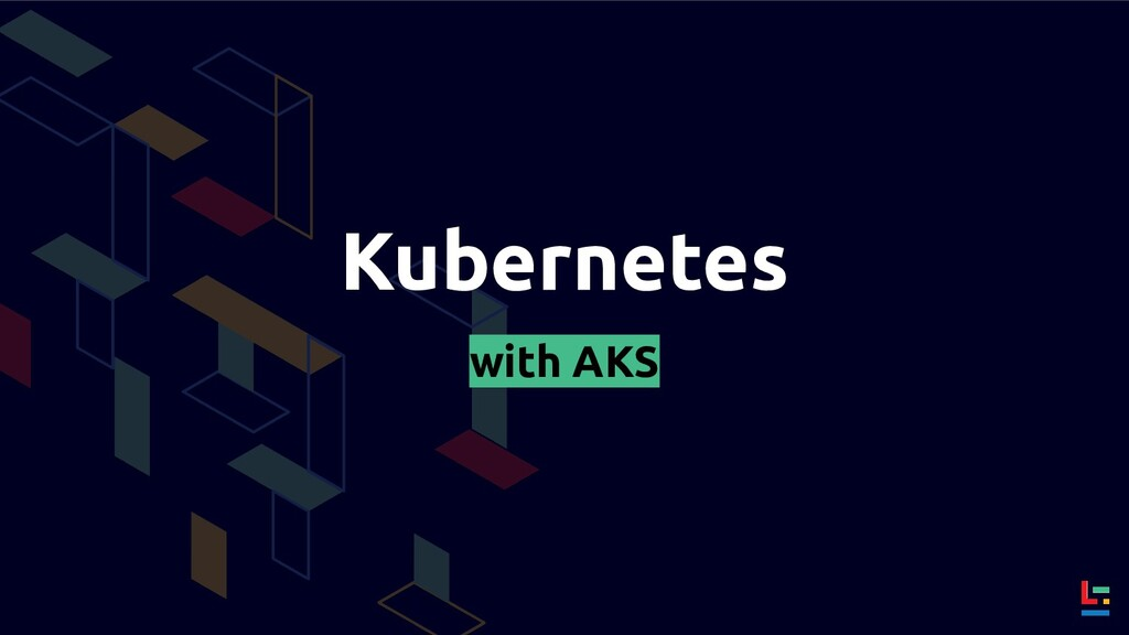 Kubernetes with AKS