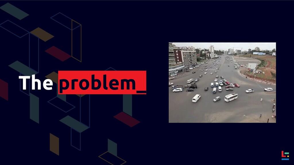 The problem_