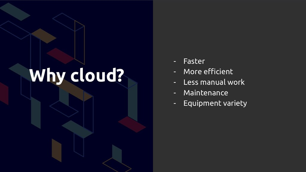 Why cloud? - Faster - More efficient - Less manua...