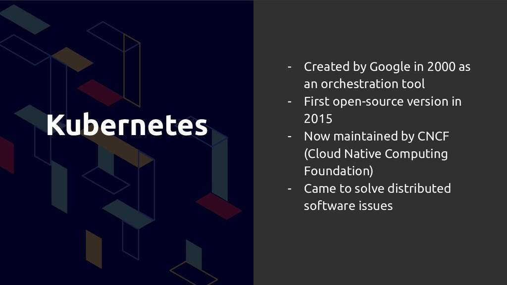 Kubernetes - Created by Google in 2000 as an or...