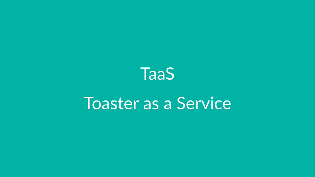 TaaS Toaster(as(a(Service