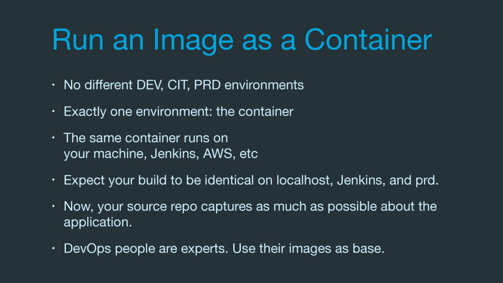 Run an Image as a Container • No different DEV, ...