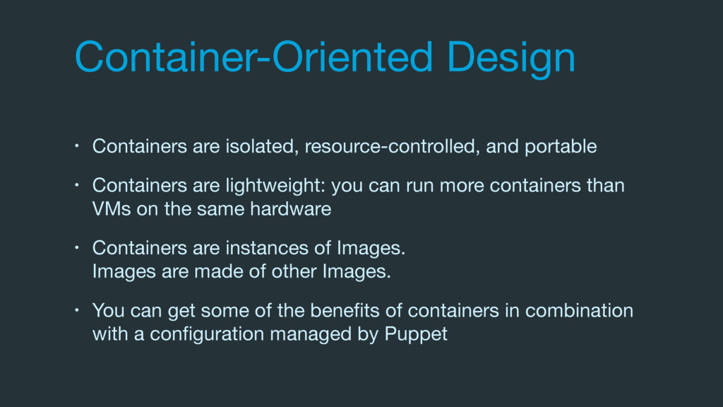 Container-Oriented Design • Containers are isol...