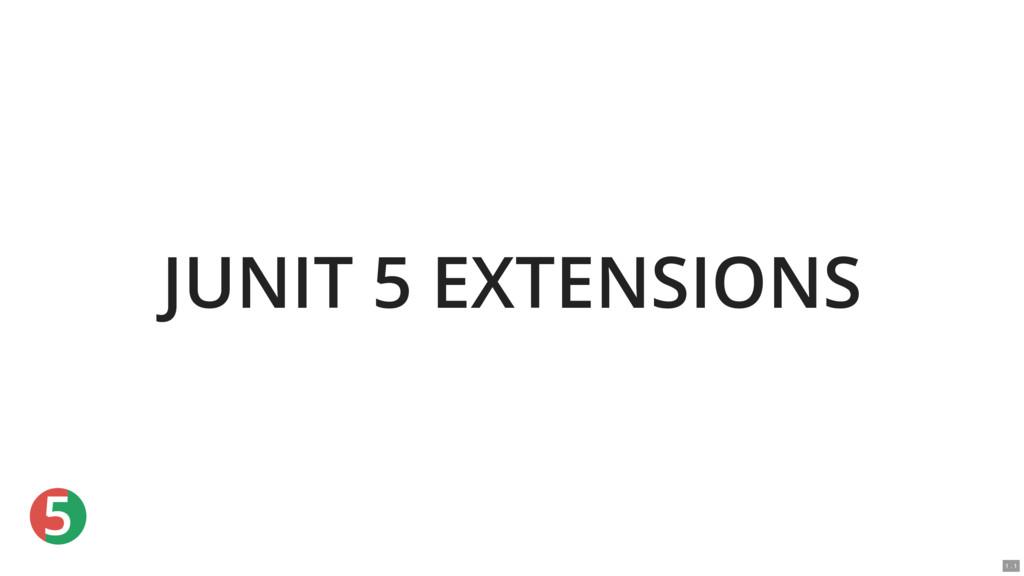 5 JUNIT 5 EXTENSIONS 1 . 1