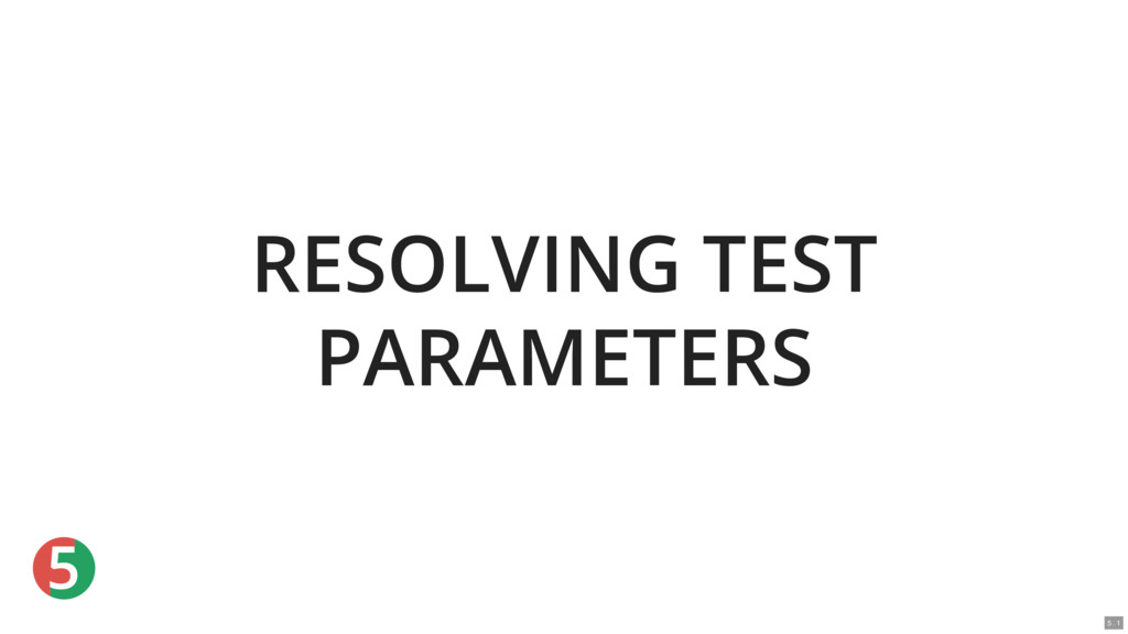 5 RESOLVING TEST PARAMETERS 5 . 1
