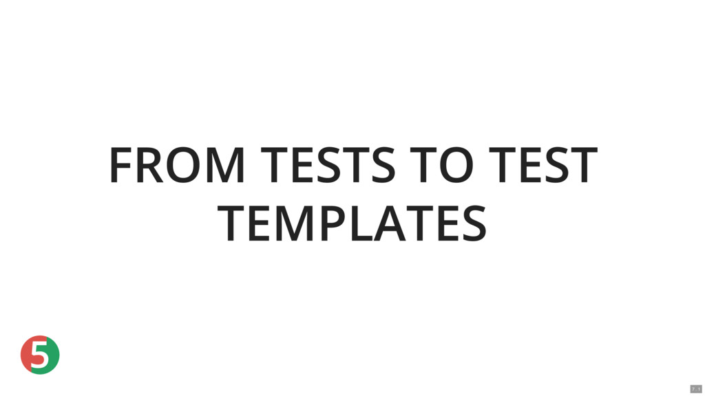 5 FROM TESTS TO TEST TEMPLATES 7 . 1