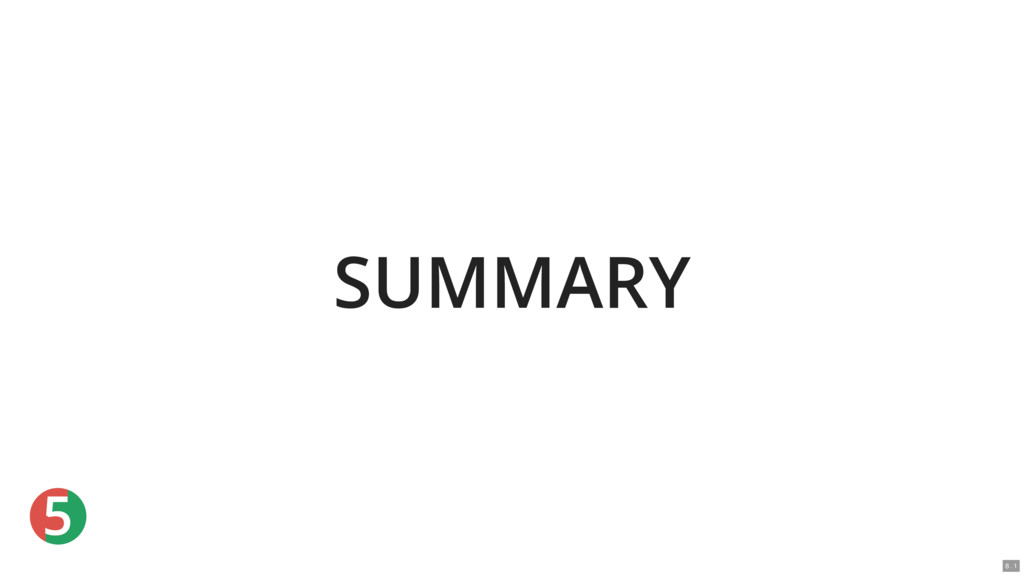 5 SUMMARY 8 . 1