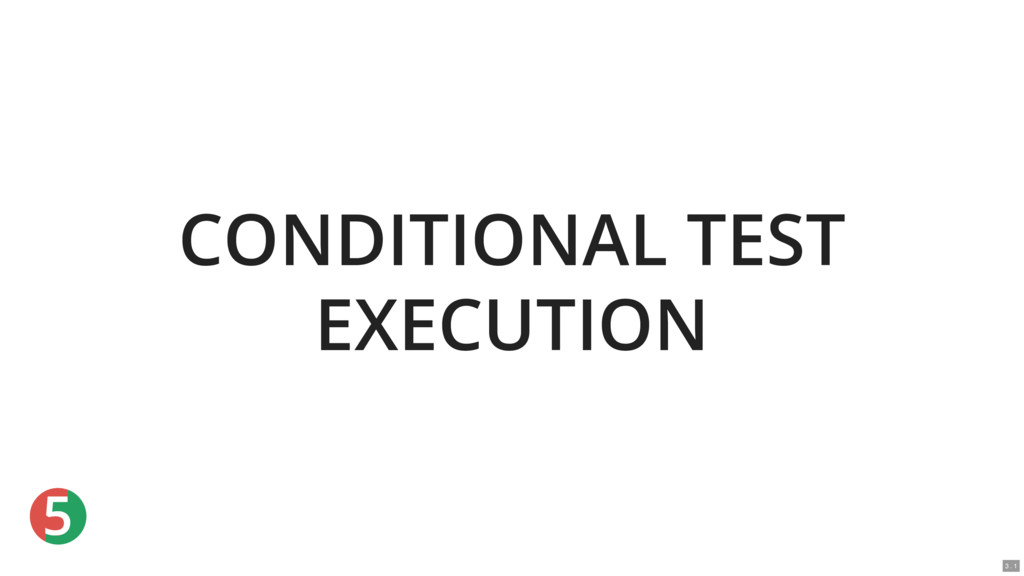 5 CONDITIONAL TEST EXECUTION 3 . 1