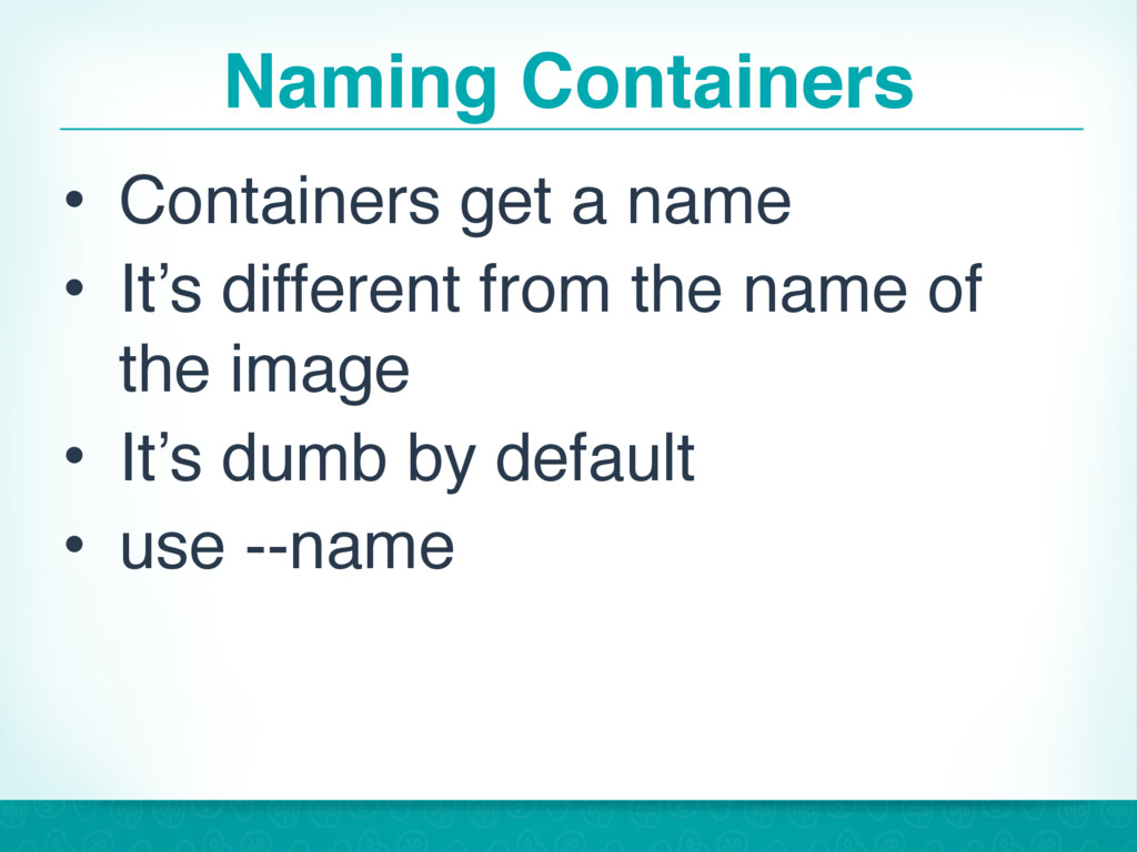 Naming Containers • Containers get a name • It'...