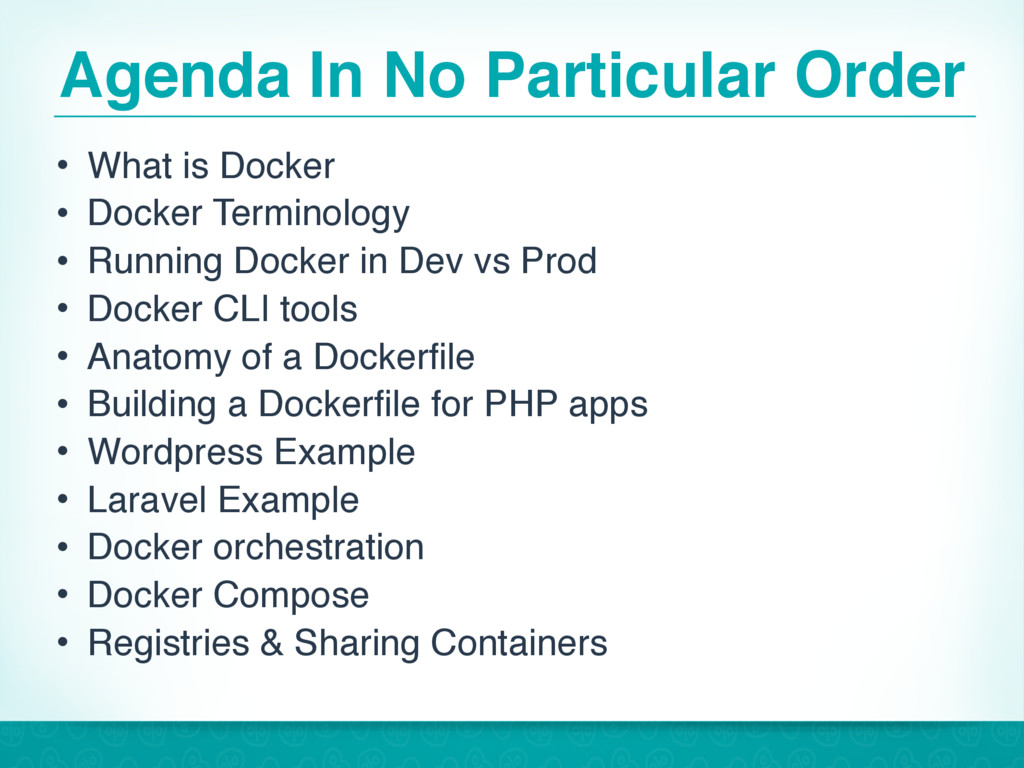 Agenda In No Particular Order • What is Docker ...