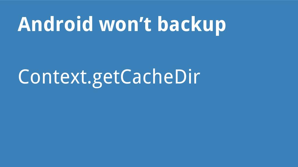 Android won't backup Context.getCacheDir