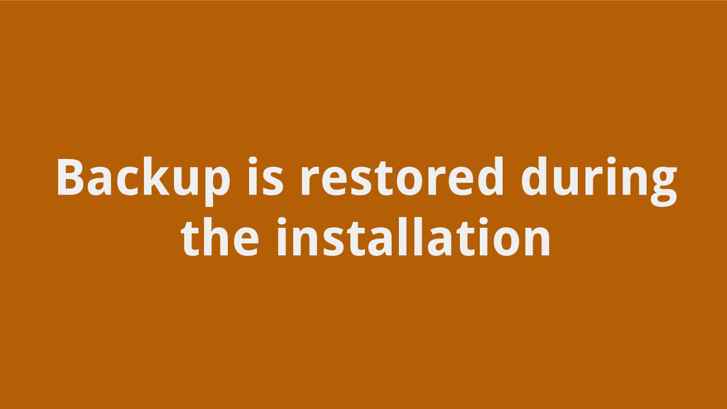 Backup is restored during the installation