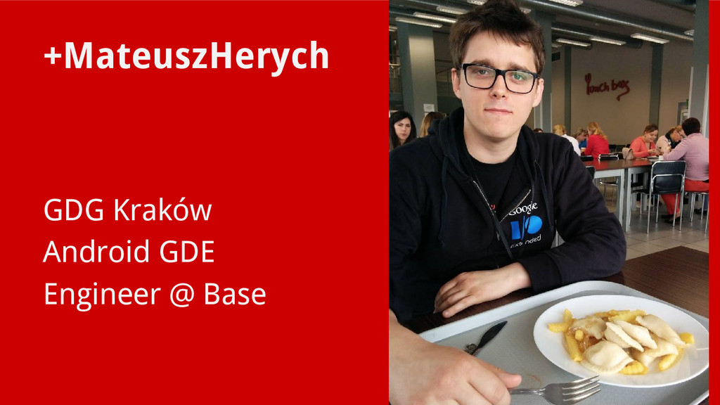 +MateuszHerych GDG Kraków Android GDE Engineer ...