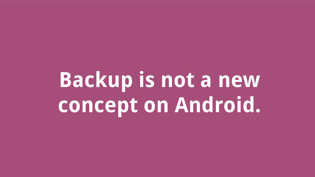 Backup is not a new concept on Android.