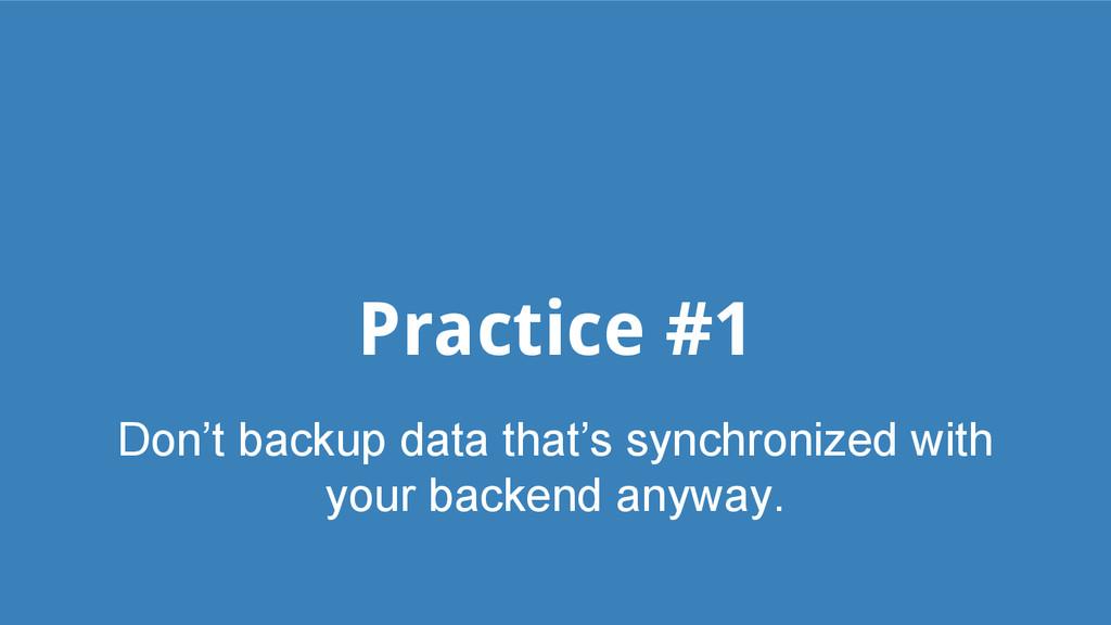 Practice #1 Don't backup data that's synchroniz...