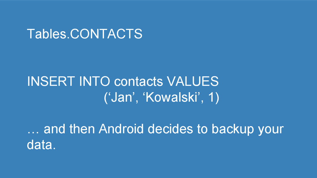 Tables.CONTACTS INSERT INTO contacts VALUES ('J...
