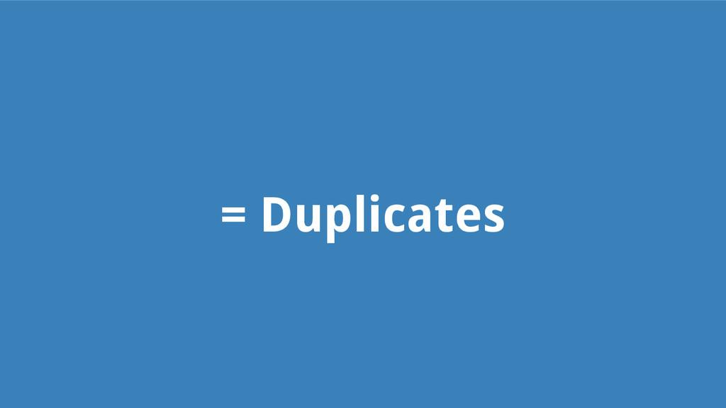 = Duplicates